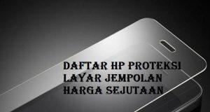 Daftar Hp Proteksi Layar Jempolan Harga Sejutaan